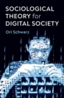 Image for Sociological theory for digital society: the codes that bind us together