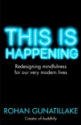 Image for This is happening  : redesigning mindfulness for our very modern lives