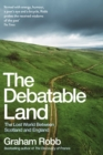 Image for The debatable land  : the lost world between Scotland and England