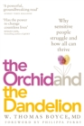 Image for The orchid and the dandelion  : why sensitive people struggle and how all can thrive