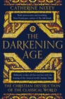 Image for The darkening age  : the Christian destruction of the Classical world