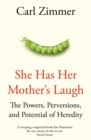 Image for She has her mother's laugh  : the powers, perversions, and potential of heredity