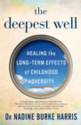 Image for The deepest well  : healing the long-term effects of childhood adversity