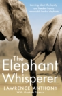 Image for The elephant whisperer  : learning about life, loyalty and freedom from a remarkable herd of elephants