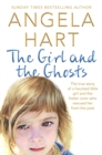 Image for The girl and the ghosts  : the true story of a haunted little girl and the foster carer who rescued her from her past