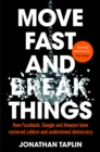 Image for Move fast and break things  : how Facebook, Google and Amazon have cornered culture and undermined democracy