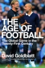 Image for The age of football  : the global game in the twenty-first century