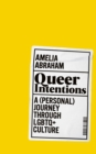 Image for Queer intentions  : a (personal) journey through LGBTQ+ culture