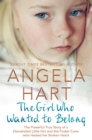 Image for The girl who wanted to belong  : the true story of a devastated little girl and the foster carer who healed her broken heart