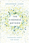 Image for The kindness method  : changing habits for good