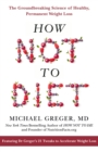 Image for How not to diet  : the groundbreaking science of healthy, permanent weight loss