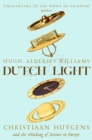 Image for Dutch light  : Christiaan Huygens and the making of science in Europe