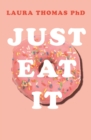 Image for Just eat it  : how intuitive eating can help you get your shit together around food