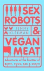 Image for Sex robots & vegan meat  : adventures at the frontier of birth, food, sex & death