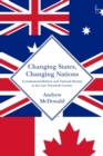 Image for Changing states, changing nations  : constitutional reform and national identity in the late twentieth century