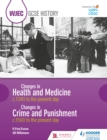 Image for Changes in health and medicine: c.1340 to the present day ; Changes in crime and punishment : c.1500 to the present day