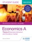 Image for Edexcel economics A student guide.: (Business behaviour and the labour market) : Theme 3,