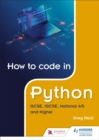 Image for How to code in Python: GCSE, iGCSE, National 4/5 and Higher