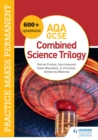 Image for Practice Makes Permanent: 500+ Questions for AQA GCSE Combined Science Trilogy