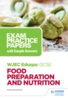 Image for WJEC Eduqas GCSE Food Preparation and Nutrition: Exam Practice Papers With Sample Answers