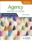 Image for Agency for the IB PYP, MYP, DP and CP : Learners in charge (Teaching for Success)