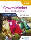 Image for Growth Mindset for the IB PYP: Every child a learner : Teaching for Success