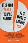 Image for It's Not What You're Eating, It's What's Eating You : A Teenager's Guide to Preventing Eating Disorders-and Loving Yourself