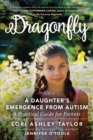 Image for Dragonfly : A Daughter's Emergence from Autism: A Practical Guide for Parents