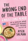 Image for The Wrong End of the Table : A Mostly Comic Memoir of a Muslim Arab American Woman Just Trying to Fit in