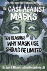 Image for The case against masks  : ten reasons why mask use should be limited