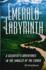 Image for Emerald labyrinth  : a scientist's adventures in the jungles of the Congo