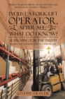 Image for I'M Just a Fork-Lift Operator. After All, What Do I Know?: Searching for the Truth Finding the Narrow Path to Eternal Life