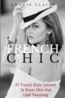 Image for French Chic : 21 French Style Lessons To Dress Chic And Look Charming