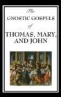 Image for The Gnostic Gospels of Thomas, Mary, and John