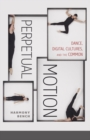 Image for Perpetual Motion : Dance, Digital Cultures, and the Common