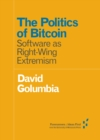 Image for The politics of Bitcoin  : software as right-wing extremism