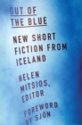 Image for Out of the Blue : New Short Fiction from Iceland