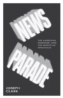 Image for News Parade : The American Newsreel and the World as Spectacle