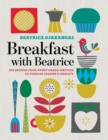 Image for Breakfast with Beatrice  : 250 recipes from sweet cream waffles to Swedish farmer's omelets