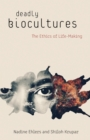 Image for Deadly biocultures  : the ethics of life-making