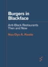 Image for Burgers in Blackface : Anti-Black Restaurants Then and Now