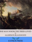 Image for Man Whom the Trees Loved