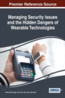 Image for Managing Security Issues and the Hidden Dangers of Wearable Technologies