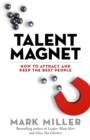 Image for Talent magnet  : how to attract and keep the best people
