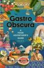 Image for Gasto obscura  : a food adventurer's guide