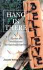Image for Hang in There: Quotes & Meditations for Spiritual Survival