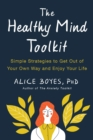Image for The healthy mind toolkit: simple strategies to get out of your own way and enjoy your life