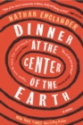 Image for Dinner at the Center of the Earth : A novel