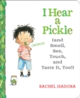Image for I hear a pickle (and smell, see, touch, & taste it, too!)