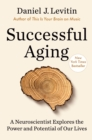 Image for Successful Aging : A Neuroscientist Explores the Power and Potential of Our Lives